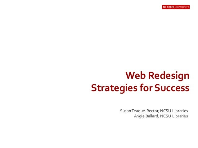 Web Redesign Strategies for Success SusanTeague-Rector, NCSU Libraries Angie Ballard, NCSU Libraries
