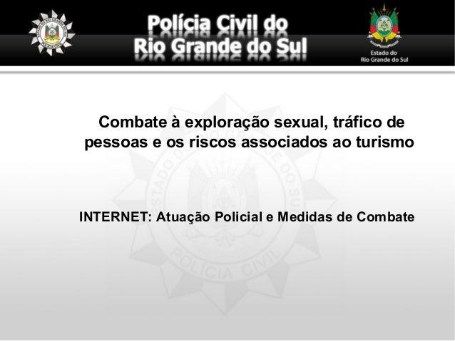 Combate à exploração sexual, tráfico de pessoas e os riscos associados ao turismo INTERNET: Atuação Policial e Medidas de ...