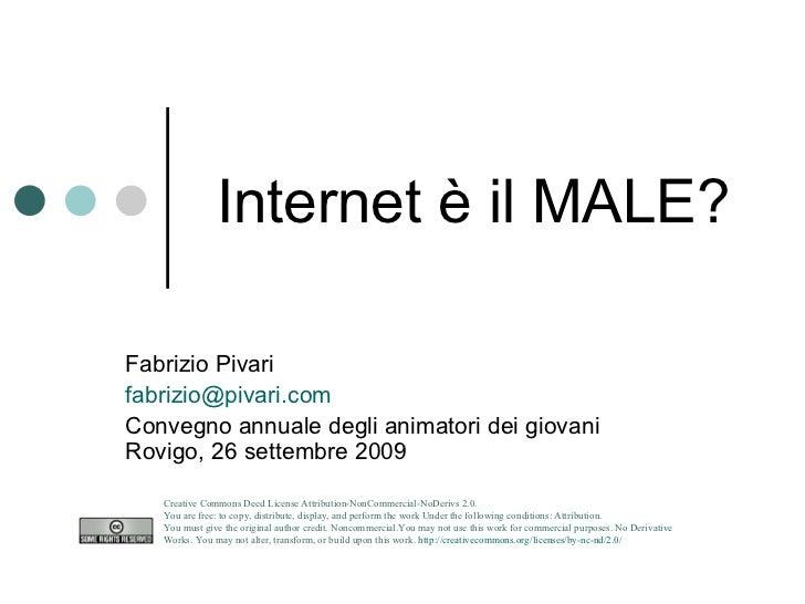 Internet è il MALE?                Insegnate a costruirla  Fabrizio Pivari fabrizio@pivari.com Convegno animatori Rovigo, ...