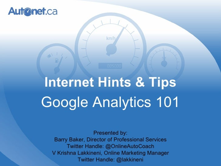 Internet Hints & Tips Google Analytics 101 Presented by: Barry Baker, Director of Professional Services Twitter Handle: @O...