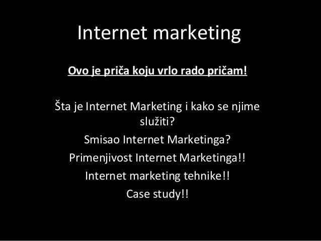 Internet marketing Ovo je priča koju vrlo rado pričam! Šta je Internet Marketing i kako se njime služiti? Smisao Internet ...