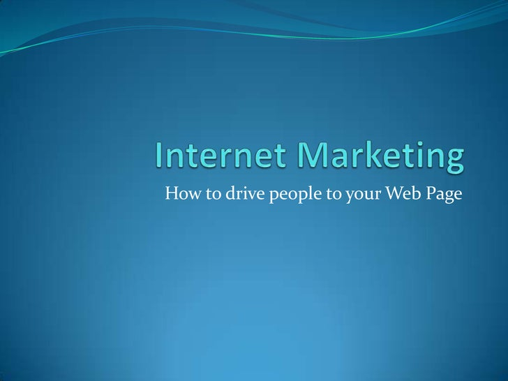 Internet Marketing<br />How to drive people to your Web Page<br />