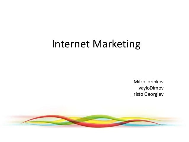 Internet MarketingMilkoLorinkovIvayloDimovHristo Georgiev