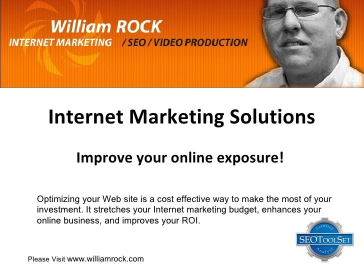 Internet Marketing Solutions Improve your online exposure!   Optimizing your Web site is a cost effective way to make the ...