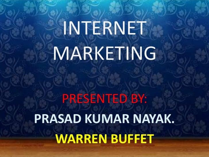 INTERNET  MARKETING    PRESENTED BY:PRASAD KUMAR NAYAK.   WARREN BUFFET