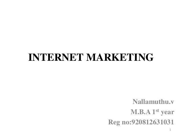 INTERNET MARKETINGNallamuthu.vM.B.A 1st yearReg no:9208126310311