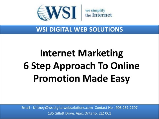 WSI DIGITAL WEB SOLUTIONS     Internet Marketing 6 Step Approach To Online   Promotion Made EasyEmail - britney@wsidigital...