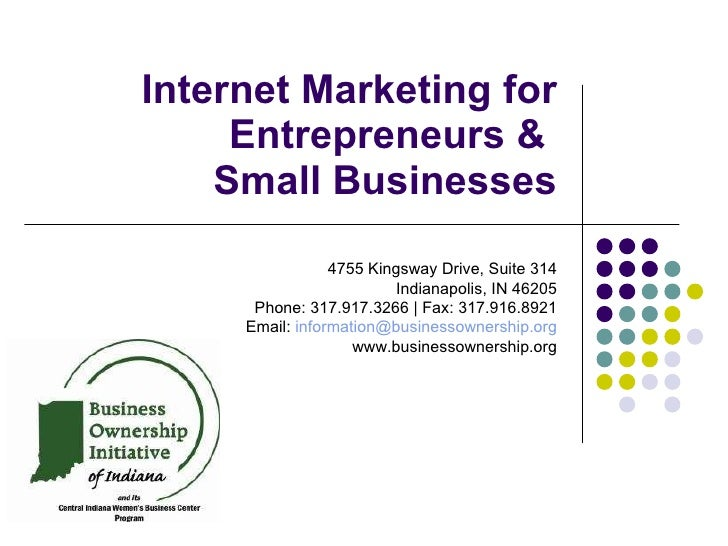 Internet Marketing for Entrepreneurs &  Small Businesses 4755 Kingsway Drive, Suite 314 Indianapolis, IN 46205 Phone: 317....