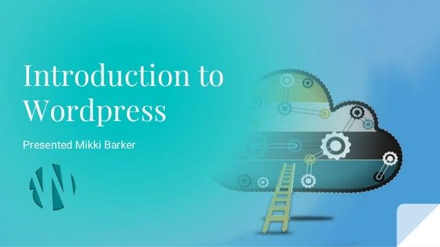 Introduction to Wordpress Presented Mikki Barker