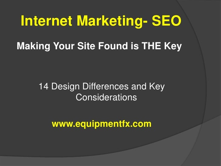 Internet Marketing- SEO<br />Making Your Site Found is THE Key<br />14 Design Differences and Key Considerations<br />www....