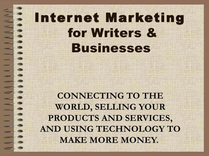 Internet Marketing  for Writers & Businesses   CONNECTING TO THE WORLD, SELLING YOUR PRODUCTS AND SERVICES, AND USING TECH...