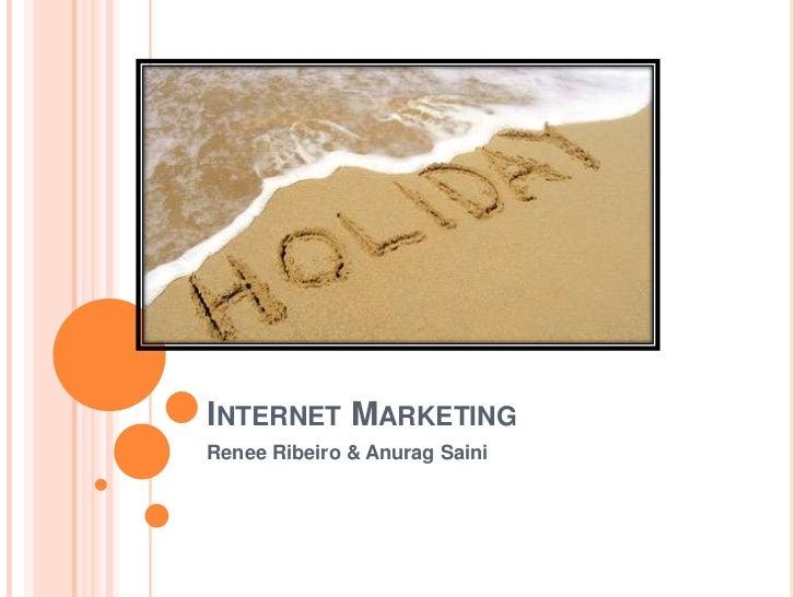 Internet Marketing<br />Renee Ribeiro & Anurag Saini<br />
