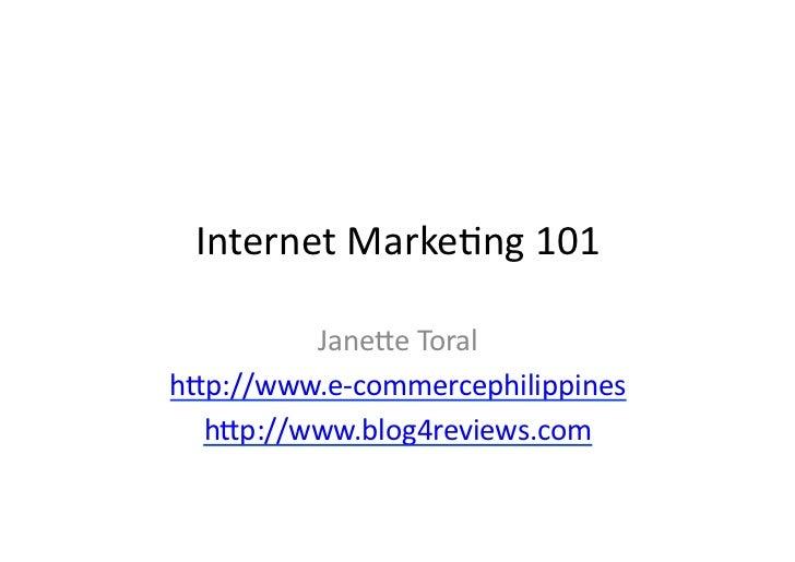 Internet  Marke*ng  101             Jane/e  Toral   h/p://www.e-‐commercephilippines     h/p://www.blog4revie...