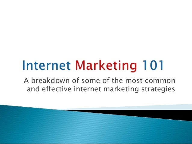 A breakdown of some of the most common and effective internet marketing strategies