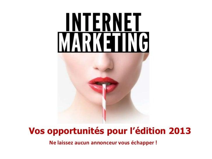 Vos opportunités pour l'édition 2013    Ne laissez aucun annonceur vous échapper !