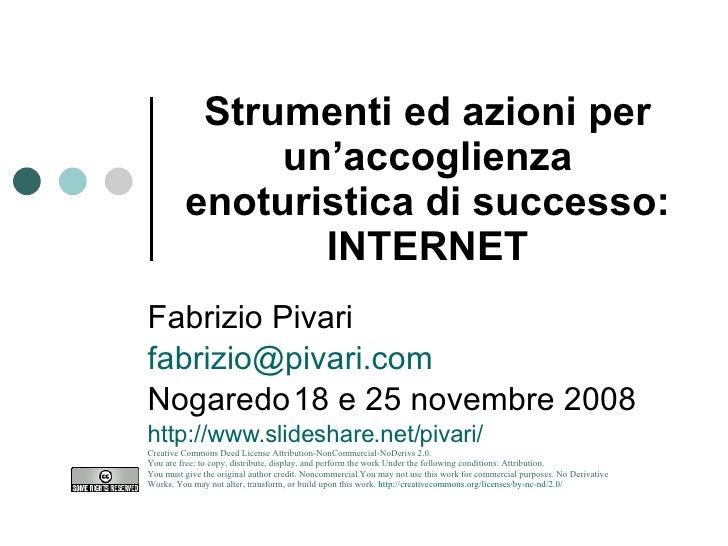 Strumenti ed azioni per un'accoglienza enoturistica di successo: INTERNET Fabrizio Pivari [email_address] Nogaredo 18 e 25...