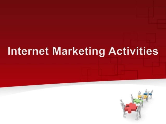internet marketing activities Internet marketing basics social networking - web 20 social networking focuses on online communities of people who share interests and/or activities, or who are interested in exploring the interests and activities of others.