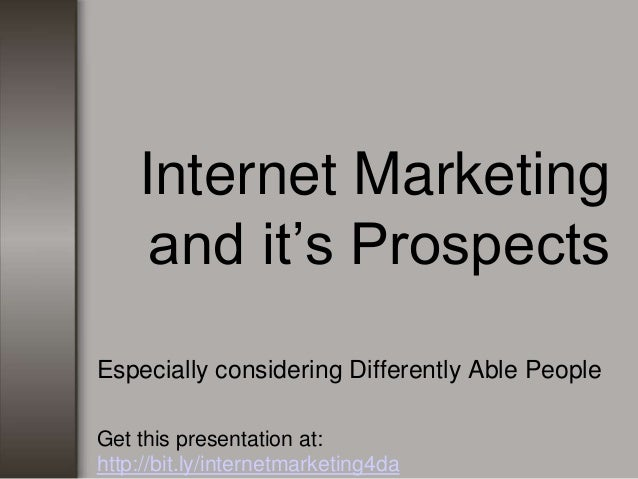 Internet Marketing and it's Prospects Especially considering Differently Able People Get this presentation at: http://bit....
