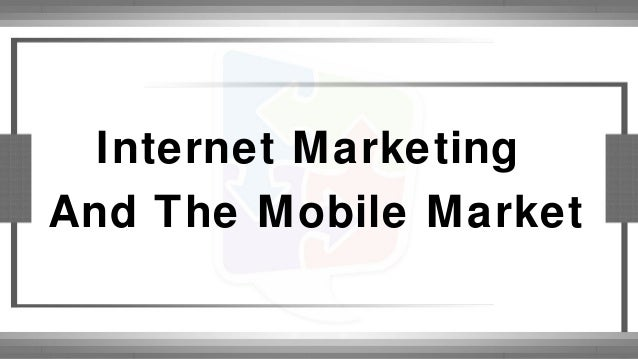 Internet Marketing And The Mobile Market