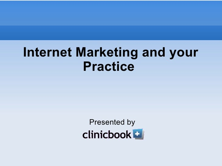 Internet Marketing and your Practice  Presented by