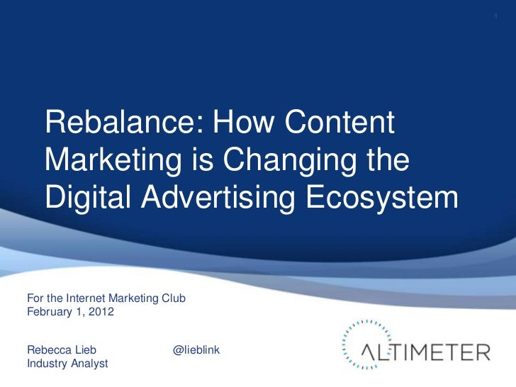 1   Rebalance: How Content   Marketing is Changing the   Digital Advertising EcosystemFor the Internet Marketing ClubFebru...