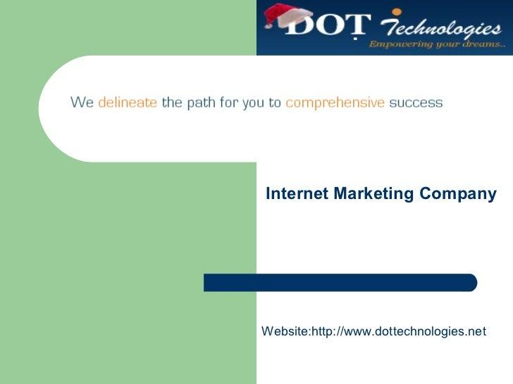 Internet Marketing Company Website:http://www.dottechnologies.net