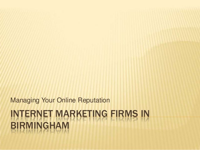 INTERNET MARKETING FIRMS IN BIRMINGHAM Managing Your Online Reputation