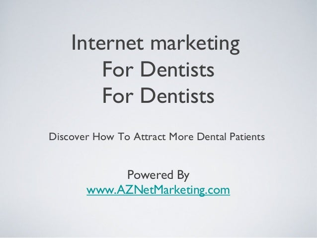 Internet marketingFor DentistsFor DentistsDiscover How To Attract More Dental PatientsPowered Bywww.AZNetMarketing.com