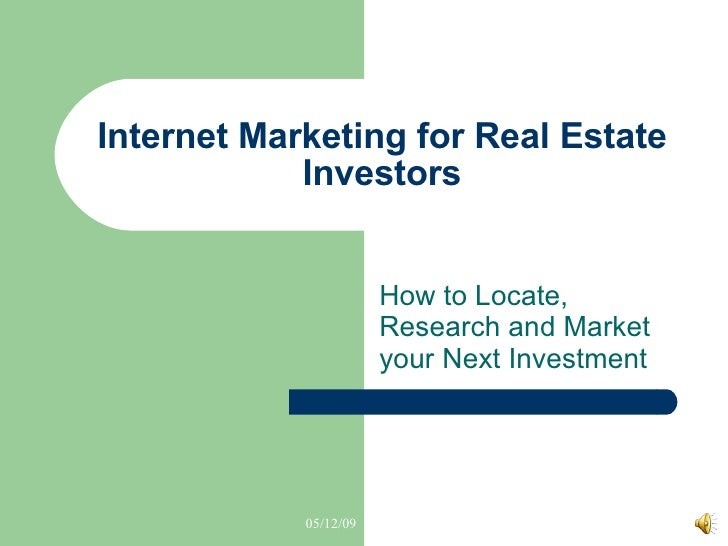 Internet Marketing for Real Estate Investors How to Locate, Research and Market your Next Investment