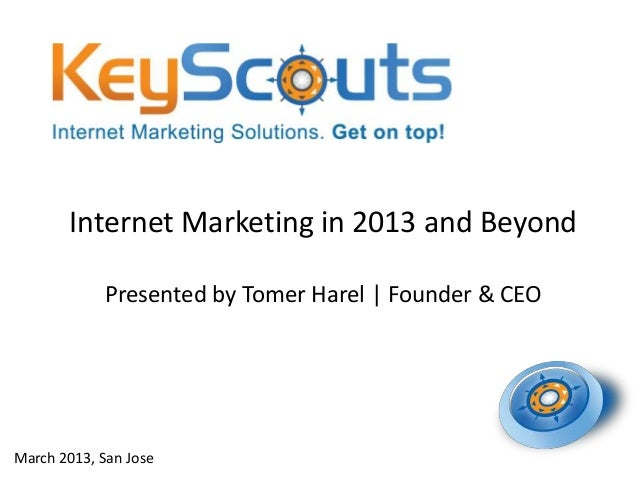 Internet Marketing in 2013 and Beyond             Presented by Tomer Harel | Founder & CEOMarch 2013, San Jose