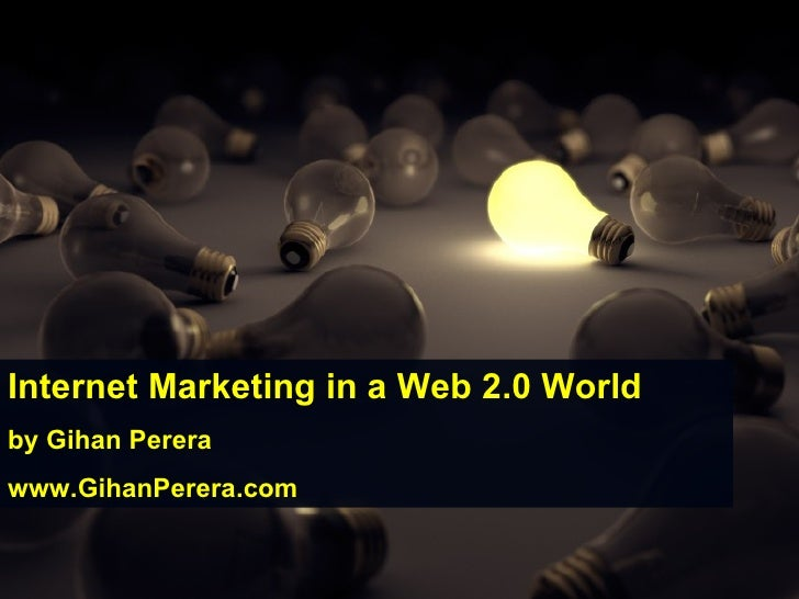 Internet Marketing in a Web 2.0 World by Gihan Perera www.GihanPerera.com