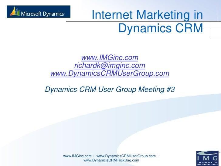 Internet Marketing in                       Dynamics CRM           www.IMGinc.com       richardk@imginc.com  www.DynamicsC...