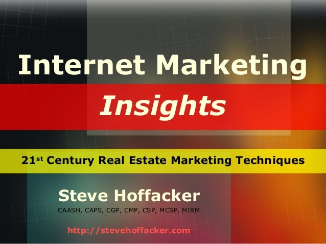 Internet Marketing Insights 21st Century Real Estate Marketing Techniques  Steve Hoffacker CAASH, CAPS, CGP, CMP, CSP, MCS...