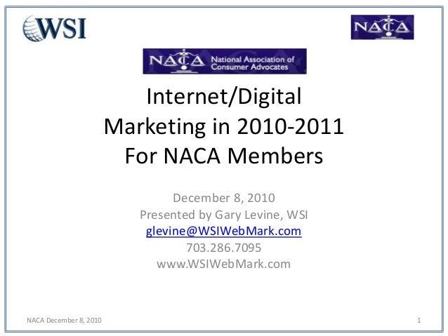 Internet/Digital Marketing in 2010-2011 For NACA Members December 8, 2010 Presented by Gary Levine, WSI glevine@WSIWebMark...