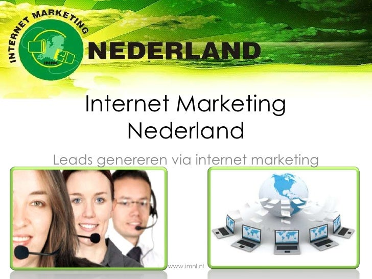 Internet Marketing Nederland<br />Leads genereren via internet marketing<br />www.imnl.nl<br />