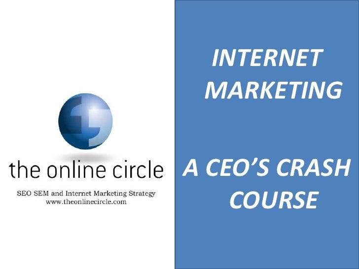 INTERNET MARKETING<br />A CEO'S CRASH COURSE <br />