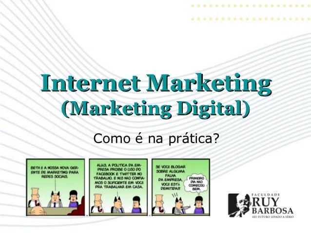 Internet Marketing (Marketing Digital)    Como é na prática?