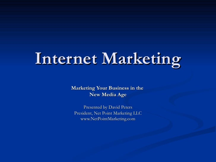 Internet Marketing     Marketing Your Business in the            New Media Age            Presented by David Peters      P...