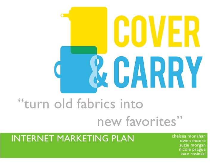 """turn old fabrics into               new favorites"" INTERNET MARKETING PLAN   chelsea monahan                             ..."