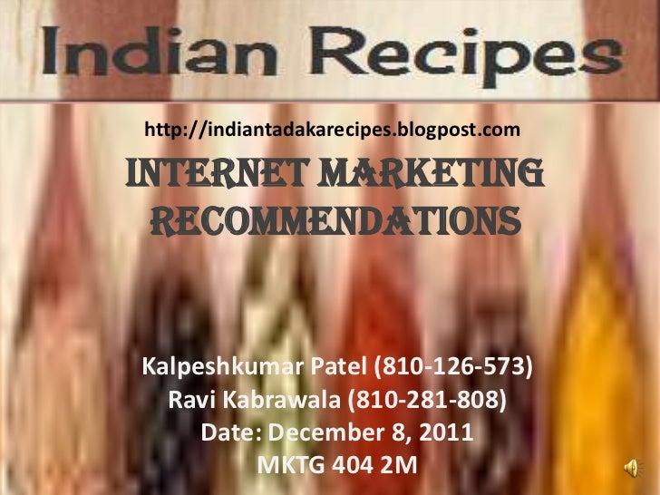 http://indiantadakarecipes.blogpost.comInternet Marketing RecommendationsKalpeshkumar Patel (810-126-573)  Ravi Kabrawala ...