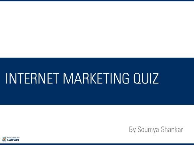 INTERNET MARKETING QUIZ  By Soumya Shankar