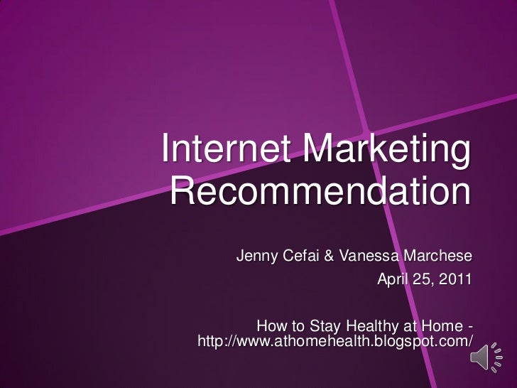 Internet Marketing Recommendation<br />Jenny Cefai & Vanessa Marchese<br />April 25, 2011<br />How to Stay Healthy at Home...