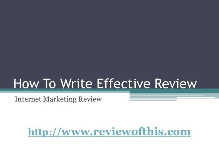 How To Write Effective Review<br />Internet Marketing Review<br />http://www.reviewofthis.com<br />