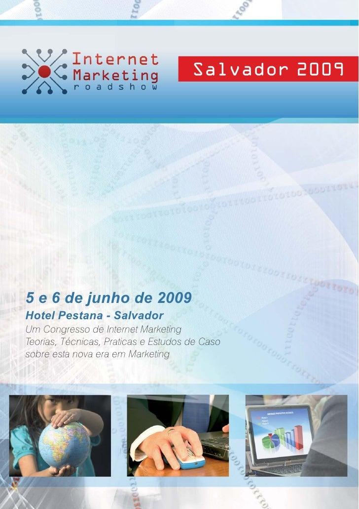 Salvador 2009     5 e 6 de junho de 2009 Hotel Pestana - Salvador Um Congresso de Internet Marketing Teorias, Técnicas, Pr...