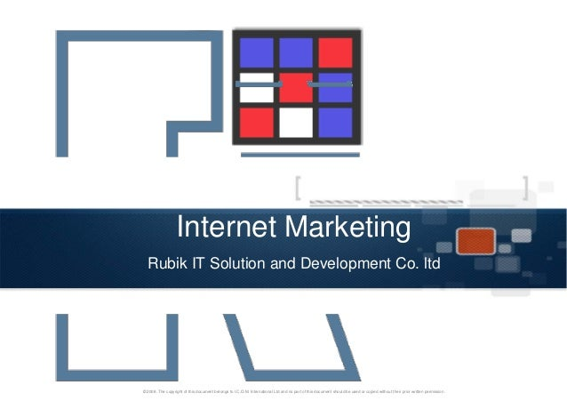 Internet Marketing Rubik IT Solution and Development Co. ltd © 2008. The copyright of this document belongs to I.C.O.M. In...