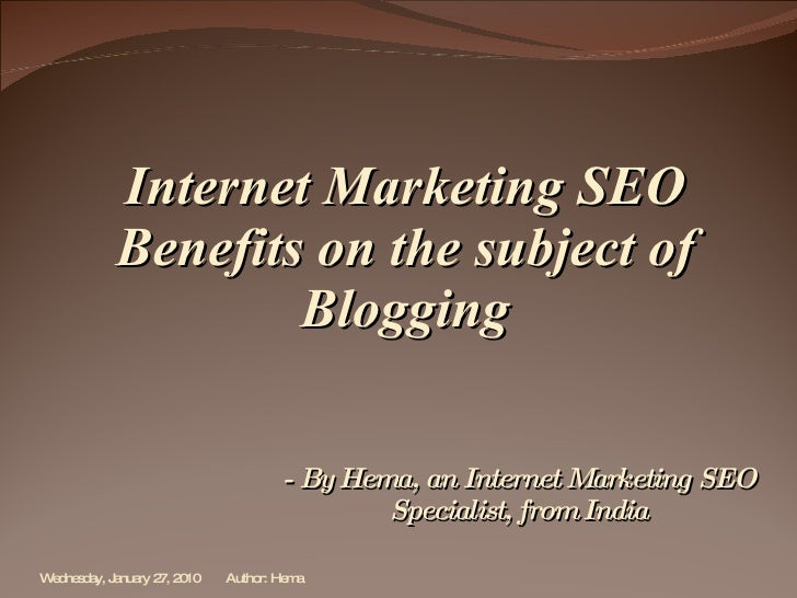 Internet Marketing SEO Benefits on the subject of Blogging - By Hema, an Internet Marketing SEO Specialist, from India