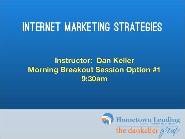 internet marketing strategies       Instructor: Dan Keller Morning Breakout Session Option #1               9:30am