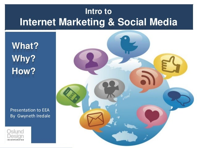 Intro to Internet Marketing & Social Media What? Why? How? Presentation to EEA By Gwyneth Iredale