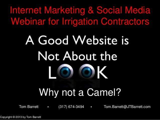 Internet Marketing & Social MediaWebinar for Irrigation ContractorsWhy not a Camel?Copyright © 2013 by Tom BarrettTom Barr...