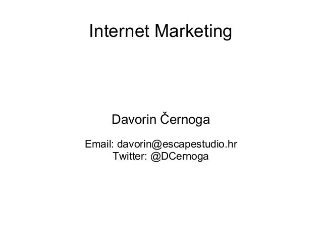Internet Marketing  Davorin Černoga Email: davorin@escapestudio.hr Twitter: @DCernoga